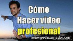 Como hacer video profesional para tener más visitas