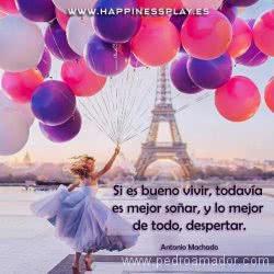 Si es bueno vivir, todavía es mejor soñar, y lo mejor de todo, despertar