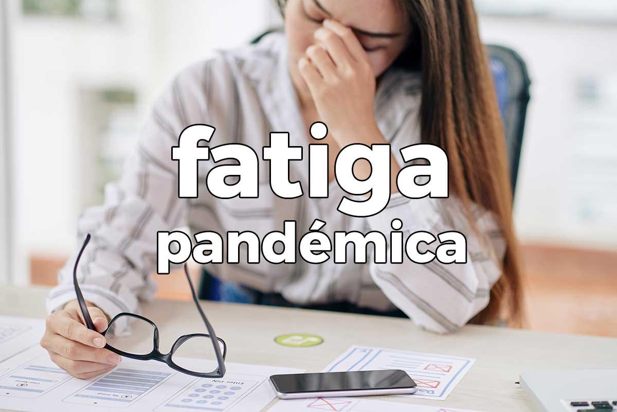 Qué es la fatiga pandémica